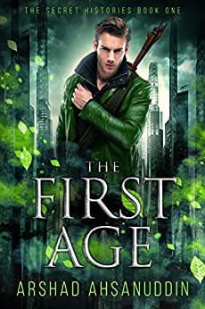 The First Age: Where Angels Fear to Tread (The Secret Histories Book 1) by [Arshad Ahsanuddin]