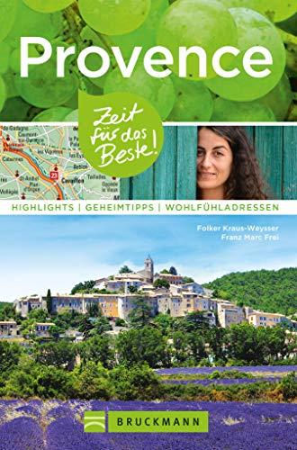 Bruckmann Reiseführer Provence: Zeit für das Beste: Highlights, Geheimtipps, Wohlfühladressen