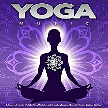 Yoga Music: Relaxing Instrumental Music For Yoga, Meditation and Relaxation, Focus and Concentration and Soothing Spa Music