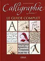 Calligraphie - Le guide complet. de Julien Chazal