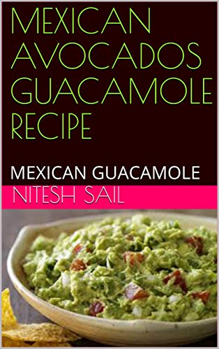 MEXICAN AVOCADOS  GUACAMOLE RECIPE: MEXICAN GUACAMOLE (English Edition)