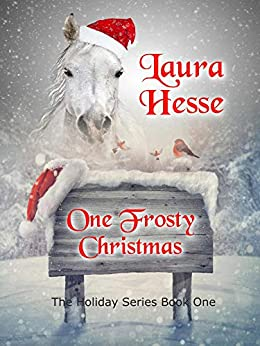One Frosty Christmas (Black Beauty meets A Christmas Carol - a holiday adventure for horse lovers) (The Holiday Series Book 1) by [Laura Hesse]