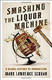 Smashing the Liquor Machine: A Global History of Prohibition