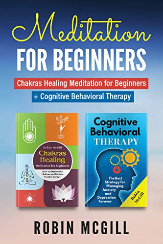 Meditation for Beginners: The Ultimate Chakras Meditation and Cognitive Behavioral Therapy (English Edition)