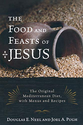 The Food and Feasts of Jesus: The Original Mediterranean Diet, with Menus and Recipes (Religion in the Modern World, Band 2)