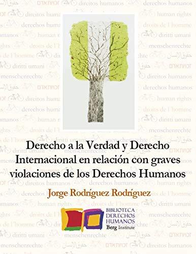 Derecho a la Verdad y Derecho Internacional en relación con graves violaciones de los Derechos Humanos (Bibilioteca de Derechos Humanos de Berg Institute nº 5)