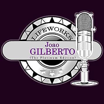 Lifeworks - Joao Gilberto (The Platinum Edition)