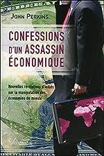 Confessions d'un assassin économique - Nouvelles révélations d'initiés sur la manipulation des économies du monde de John Perkins