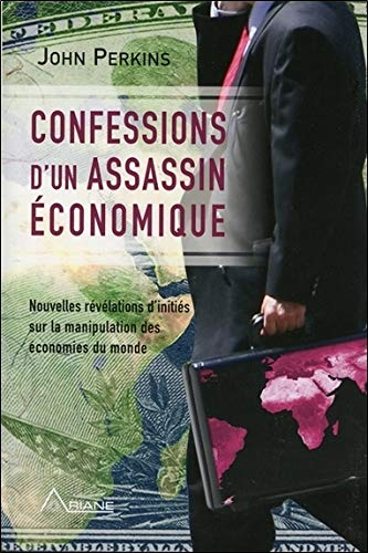 Confessions d'un assassin économique - Nouvelles révélations d'initiés sur la manipulation des économies du monde