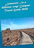 Lanzarote ...in a different way! Compact Travel Guide 2020 (English Edition)