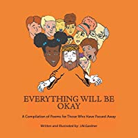 Everything Will Be Okay: A Compilation of Poems for Those Who Have Passed Away