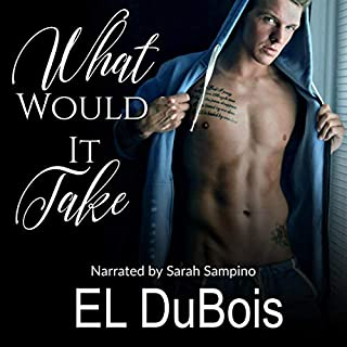 What Would It Take                   By:                                                                                                                                 EL Dubois                               Narrated by:                                                                                                                                 Sarah Sampino                      Length: 3 hrs and 33 mins     33 ratings     Overall 4.6
