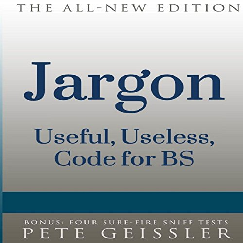 Jargon     Useful, Useless, Code for BS (Bigshots' Bull)              De :                                                                                                                                 Pete Geissler                               Lu par :                                                                                                                                 John T. Arnott                      Durée : 46 min     Pas de notations     Global 0,0