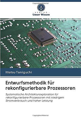 Entwurfsmethodik für rekonfigurierbare Prozessoren: Systematische Architekturexploration für rekonfigurierbare Prozessoren mit niedrigem Stromverbrauch und hoher Leistung