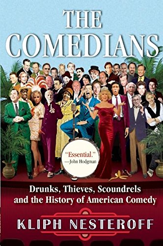 The Comedians: Drunks, Thieves, Scoundrels and the History of American...