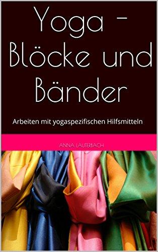 Yoga - Blöcke und Bänder: Arbeiten mit yogaspezifischen Hilfsmitteln