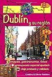 Dublín y su región: Una hermosa capital de un país de misterios, bellos paisajes, monasterios y castillos que hablan de historia; pueblos colorados y llenos de vida (Voyage Experience)