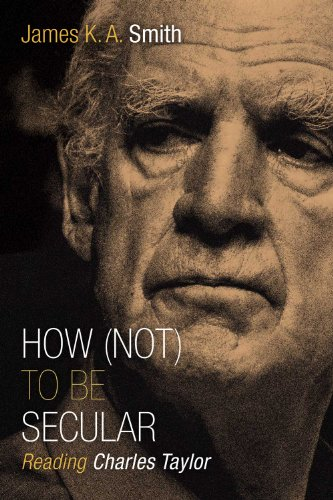 How (Not) to Be Secular: Reading Charles Taylor (English Edition)