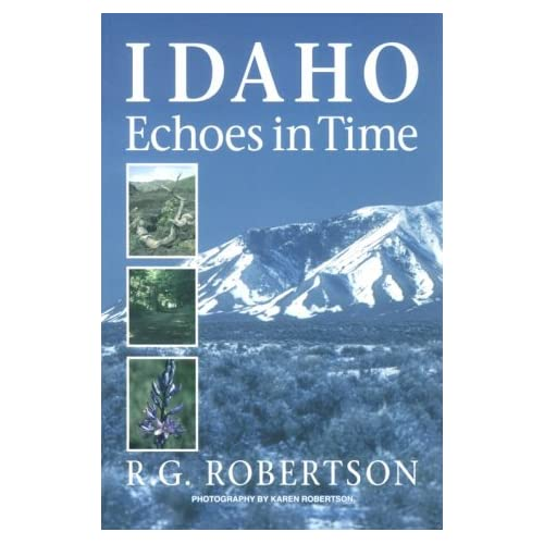 Idaho Echoes in Time: Traveling Idaho's History and Geology : Stories, Directions, Maps, and More