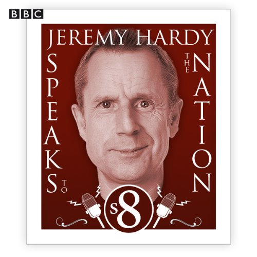 Couverture de Jeremy Hardy Speaks to the Nation: Complete Series 8