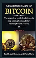 A Beginners Guide to Bitcoin: The complete guide for bitcoin to stop Corruption and start Redemption of Money. 6 book of 6
