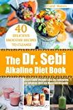 The Dr. Sebi Alkaline Diet Book: 40 Delicious Smoothie Recipes to Cleanse