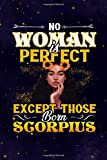 Scorpio: 150 Pages - Large (6 x 9 inches) No Woman Is Perfect Except Those Born Scorpius Zodiac Notebook Gifts