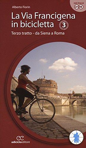 La via Francigena in bicicletta. Ediz. a spirale. Terzo tratto. Da Siena a Roma (Vol. 3)