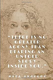 No Greater Agony - Maya Angelou: Notebook / Journal / Diary (Author Inspiration Quotes Notebooks)