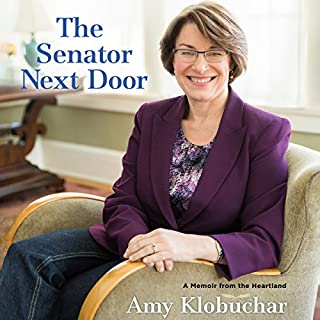 The Senator Next Door     A Memoir from the Heartland              By:                                                                                                                                 Amy Klobuchar                               Narrated by:                                                                                                                                 Amy Klobuchar                      Length: 12 hrs and 16 mins     75 ratings     Overall 4.3