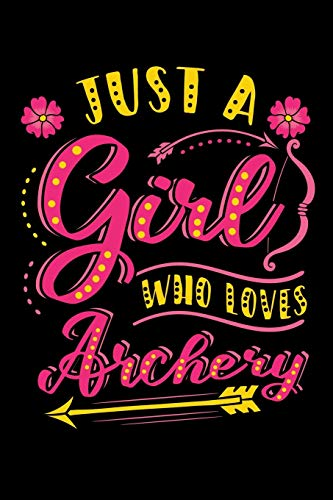 Just a Girl Who Loves Archery: Archer Notebook to Write in, 6x9, Lined, 120 Pages Journal