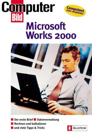 Microsoft Works 2000: Der erste Brief - Rechnen und kalkulieren - Datenverwaltung - und viele Tipps und Tricks