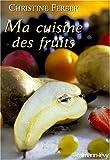 Ma cuisine des fruits - Calmann-Lévy - 15/05/2000
