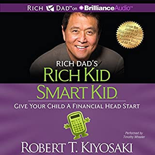 Rich Dad's Rich Kid Smart Kid     Give Your Child a Financial Head Start              By:                                                                                                                                 Robert T. Kiyosaki                               Narrated by:                                                                                                                                 Timothy Wheeler                      Length: 9 hrs and 22 mins     28 ratings     Overall 4.7