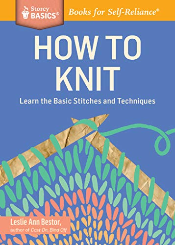 How to Knit: Learn the Basic Stitches and Techniques. A Storey BASICS Title