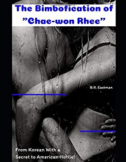 "The Bimbofication of ""Chae-won Rhee"": From Korean With a Secret to American Hottie!"