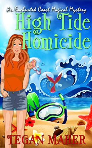 High Tide Homicide: An Enchanted Coast Witch Cozy Mystery (Enchanted Coast Magical Mystery Series Book 4) by [Tegan Maher]