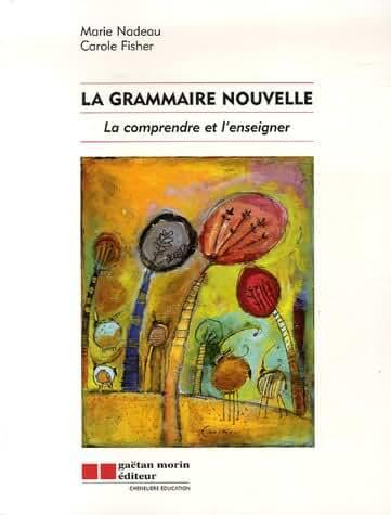 La grammaire nouvelle : La comprendre et l'enseigner