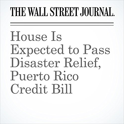 House Is Expected to Pass Disaster Relief, Puerto Rico Credit Bill copertina