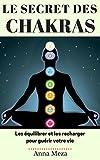 Le Secret Des Chakras - Les Équilibrer Et Les Recharger Pour Guérir Votre Vie - Format Kindle - 2,99 €