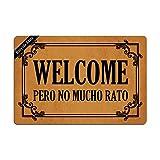 Welcome Pero No Mucho Rato Entrance Floor Mat Funny Doormat Door Mat Decorative Indoor Doormat Non-Woven 23.6 by 15.7 Inch Machine Washable Fabric Top 18x30(IN)