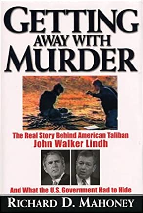 Getting Away With Murder: The Real Story Behind American Taliban John Walker Lindh and What the U.S. Government Had to Hide