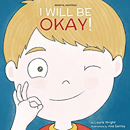 I Will Be Okay (Mindful Mantras Book 4) by [Laurie Wright, Ana Santos]