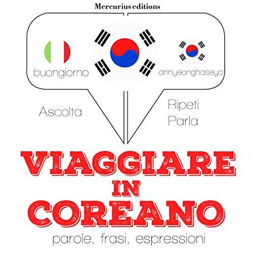 Viaggiare in Coreano audiobook cover art