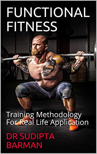 FUNCTIONAL FITNESS: Training Methodology For Real Life Application (English Edition)