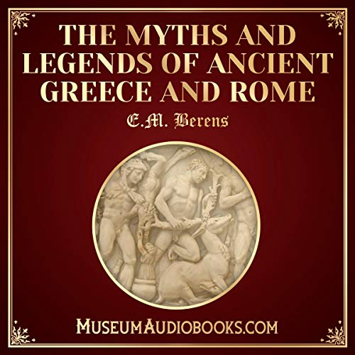 The Myths and Legends of Ancient Greece and Rome                   Written by:                                                                                                                                 E.M. Berens                               Narrated by:                                                                                                                                 Matthew Coles                      Length: 9 hrs and 27 mins     Not rated yet     Overall 0.0