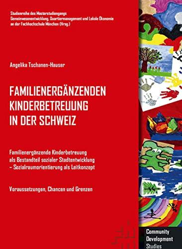Familienergänzende Kinderbetreuung in der Schweiz: Familienergänzende Kinderbetreuung als Bestandteil sozialer Stadtentwicklung - ... Ökonomie an der Hochschule München - Studien)