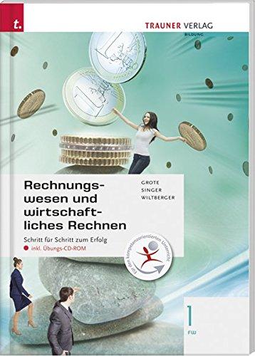 Für FW-Schulversuchsschulen: Rechnungswesen und wirtschaftliches Rechnen 1 FW inkl. Übungs-CD-ROM