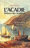 L'Acadie - Histoire des Acadiens du XVIIe siècle à nos jours