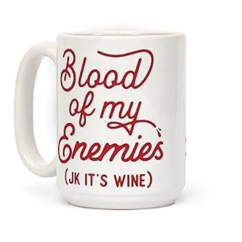 LookHUMAN Blood of my Enemies  JK it s Wine  White 15 Ounce Ceramic Coffee Mug